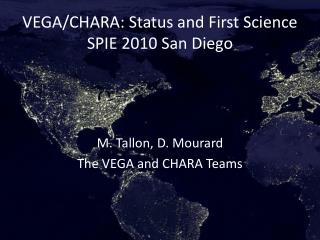 VEGA/CHARA:  Status  and First Science SPIE 2010 San Diego
