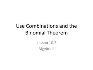 Use Combinations and the Binomial Theorem