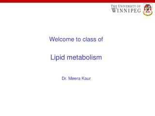 Welcome to class of Lipid metabolism Dr. Meera Kaur