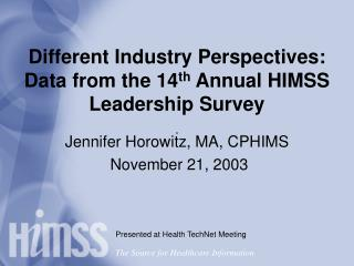 Different Industry Perspectives:   Data from the 14 th  Annual HIMSS  Leadership Survey
