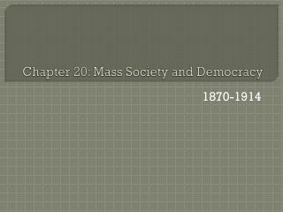 Chapter 20: Mass Society and Democracy