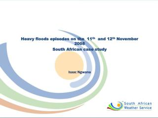 Heavy floods episodes on the  11 th   and 12 th  November 2008 South African case study