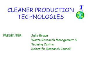 PRESENTER: Julia Brown     Waste Research Management       Training Centre     Scientific Research Council