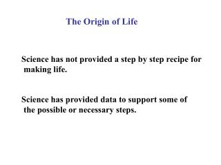 Science has not provided a step by step recipe for  making life.