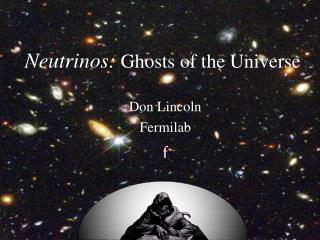 Neutrinos: Ghosts of the Universe