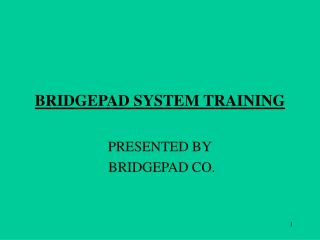 BRIDGEPAD SYSTEM TRAINING