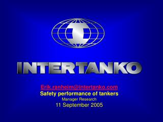 Erik.ranheimintertanko Safety performance of tankers Manager Research 11 September 2005