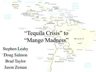 """Tequila Crisis"" to  ""Mango Madness"""