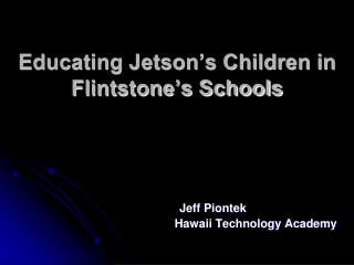 Educating Jetson's Children in Flintstone's Schools
