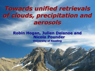 Towards unified retrievals of clouds, precipitation and aerosols