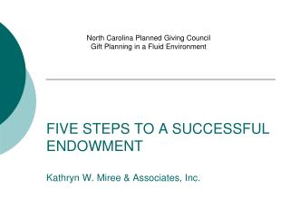 FIVE STEPS TO A SUCCESSFUL ENDOWMENT Kathryn W. Miree & Associates, Inc.