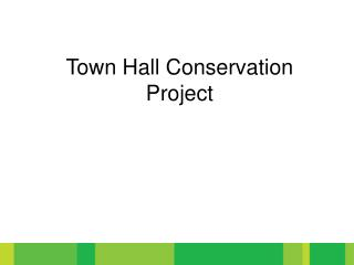 Town Hall Conservation  Project
