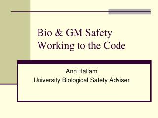 Bio & GM Safety Working to the Code