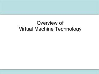 Overview of  Virtual Machine Technology