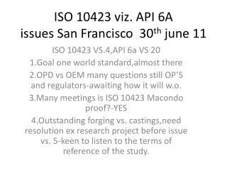 ISO 10423 viz. API 6A issues San Francisco 30 th june 11