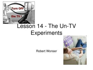 Lesson 14 - The Un-TV Experiments