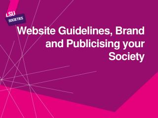 Website Guidelines, Brand and Publicising your Society