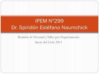 IPEM Nº299 Dr. Spiridón Estéfano Naumchick