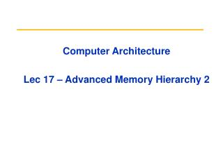 Computer Architecture  Lec 17 – Advanced Memory Hierarchy 2