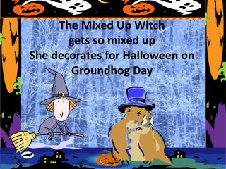 The Mixed Up Witch gets so mixed up She decorates for Halloween on Groundhog Day