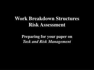 Work Breakdown Structures Risk Assessment Preparing for your paper on Task and Risk Management