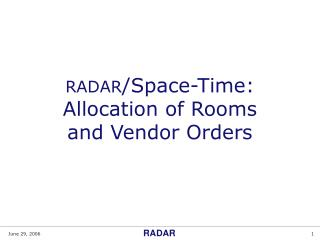 RADAR /Space-Time: Allocation of Rooms and Vendor Orders