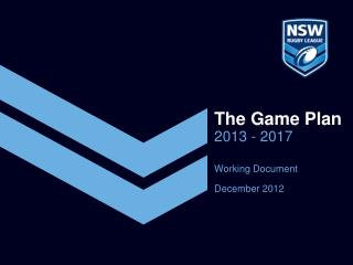 The Game Plan 2013 - 2017 Working Document D ecember 2012