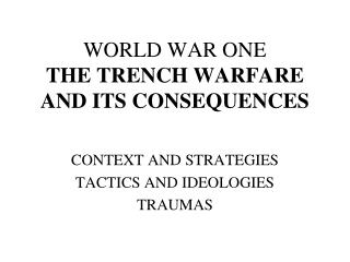 WORLD WAR ONE THE TRENCH WARFARE AND ITS CONSEQUENCES