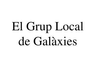El Grup Local de Galàxies