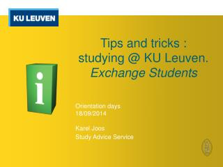 Tips  and  tricks :  studying  @ KU Leuven. Exchange  Students