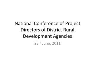 National Conference of Project Directors of District Rural Development Agencies