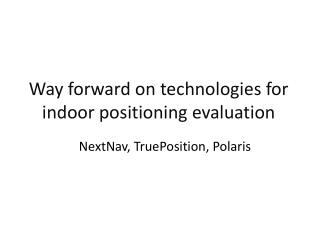 Way forward on technologies for indoor positioning evaluation