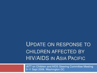 Update on response to children affected by  HIV/AIDS in Asia Pacific