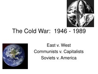 The Cold War:  1946 - 1989