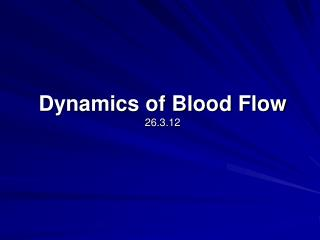 Dynamics of Blood Flow 26.3.12