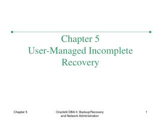 Chapter 5 User-Managed Incomplete Recovery