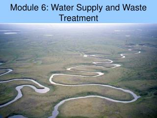 Module 6: Water Supply and Waste Treatment