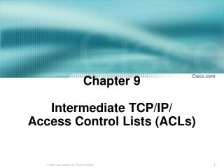 Chapter 9 Intermediate TCP /IP/  Access Control Lists (ACLs)