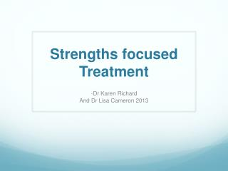 Strengths focused Treatment