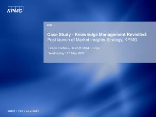 Case Study - Knowledge Management Revisited: Post launch of Market Insights Strategy, KPMG