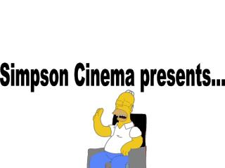 Simpson Cinema presents...