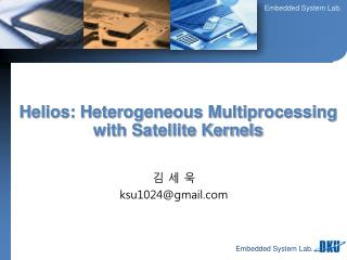 Helios: Heterogeneous Multiprocessing with Satellite Kernels
