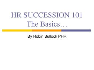 HR SUCCESSION 101 The Basics…