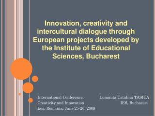 International Conference,		Luminita Catalina TASICA Creativity and Innovation		     IES, Bucharest