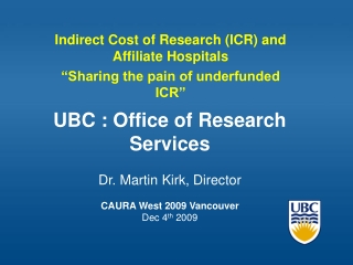 UBC : Office of Research Services   Dr. Martin Kirk, Director  CAURA West 2009 Vancouver Dec 4th 2009