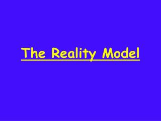 The Reality Model