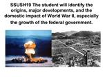 SSUSH19 The student will identify the origins, major developments, and the domestic impact of World War II, especially t