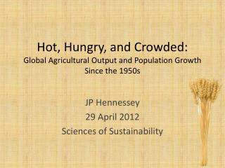 Hot, Hungry, and Crowded: Global Agricultural Output and  Population Growth  Since the 1950s