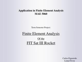 Application in Finite Element Analysis MAE 5060 Term Semester Project: Finite Element Analysis