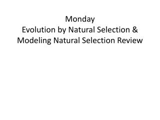 Monday  Evolution by Natural Selection & Modeling Natural Selection Review